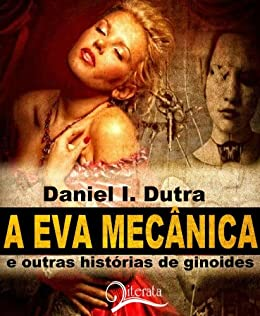 A Eva Mecânica e outras Histórias de Ginoides por [Dutra, Daniel I.]