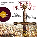 Ich, Maximilian, Kaiser der Welt | Peter Prange