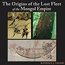 The Origins of the Lost Fleet of the Mongol Empire: Ed Rachal Foundation Nautical Archaeology Series Audiobook by Randall James Sasaki Narrated by Damian Salandy