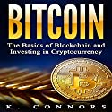 Bitcoin: The Basics of Blockchain and Investing in Cryptocurrency Audiobook by K. Connors Narrated by Jon Turner