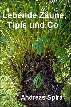 Lebende Zaeune, Tipis und Co: Anregung und Anleitung