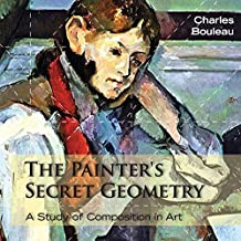 The Painter's Secret Geometry: A Study of Composition in Art by Charles Bouleau (2014-02-19)