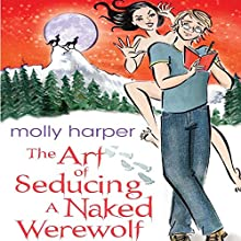 The Art of Seducing a Naked Werewolf Audiobook by Molly Harper Narrated by Amanda Ronconi