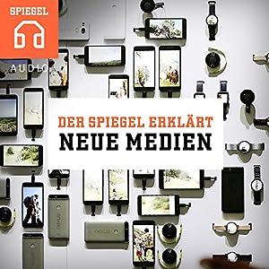 Neue Medien: Zwölf Einblicke in die Welt der Medien (Der SPIEGEL ERKLÄRT) Hörbuch