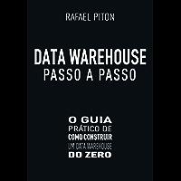 Data Warehouse Passo a Passo: O Guia Prático de Como Construir um Data Warehouse do Zero