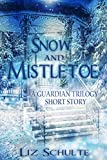 easy bake coven book 5 - Snow and Mistletoe: A Christmas Short Story (The Guardian Trilogy Book 5)
