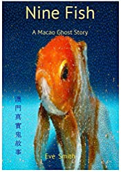 Nine Fish: A True Macao Ghost Story Based in a Haunted Creepy University (Ghosts of Macau Book 1)