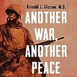 Another War, Another Peace: A Novel | Ronald J. Glasser