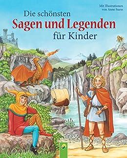 Anne Suess Die schönsten Sagen und Legenden für Kinder