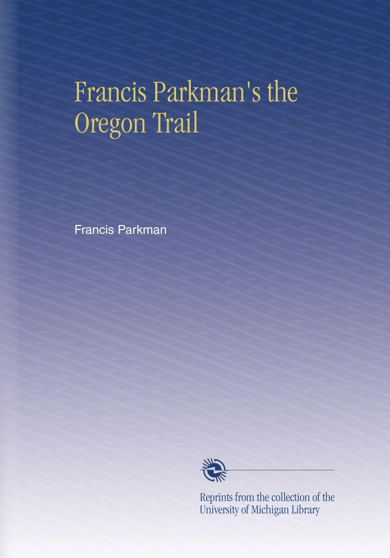 Download Francis Parkman's the Oregon Trail pdf epub