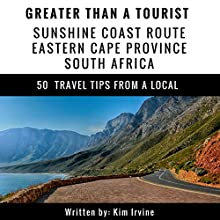 Greater Than a Tourist: Sunshine Coast Route, Eastern Cape Province, South Africa: 50 Travel Tips from a Local Audiobook by Kim Irvine, Greater Than a Tourist Narrated by Scott Zdanis