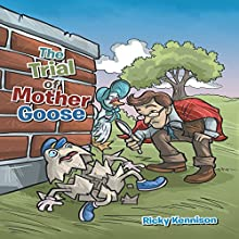 The Trial of Mother Goose Audiobook by Ricky Kennison Narrated by Madeline Wager