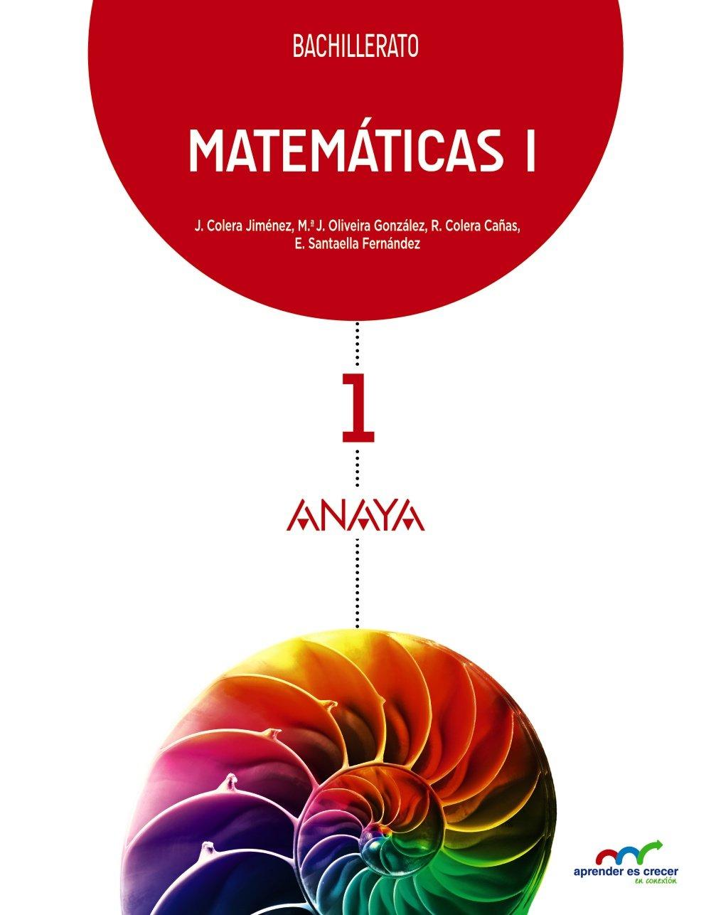 Matemáticas I. (Aprender es crecer en conexión) - 9788467826883 Tapa blanda – 19 may 2015 José Colera Jiménez Ramón Colera Cañas ANAYA EDUCACIÓN 8467826886