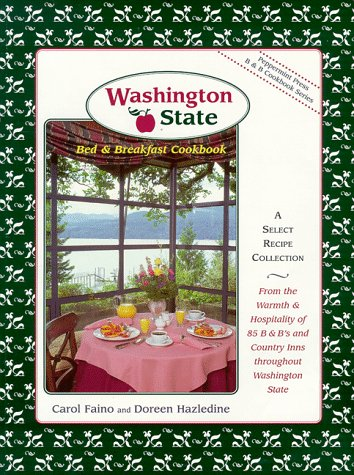 Washington State Bed & Breakfast Cookbook (Peppermint Press B & B Cookbook Series, #2) by Carol Faino, Wimmer Books Plus, Doreen Hazledine