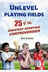 Unlevel Playing Fields: 25 of the Greatest Sporting Controversies Kindle Edition
