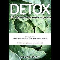 DETOX: 10 Días Para Revitalizar tu Cuerpo: Una Guía para Renovarte/Llenarte de Energía/Balancear tu Peso, libre de gluten y azúcar