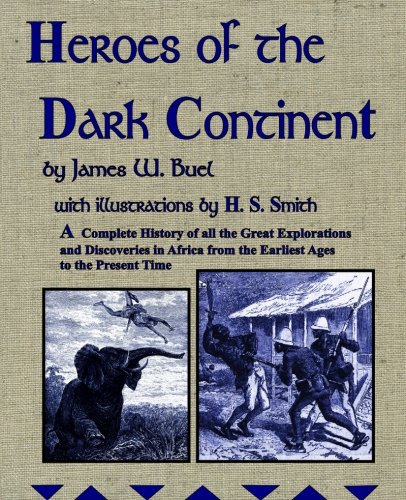 Heroes of the Dark Continent: Fully Illustrated Reproduction of the Original