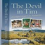 The Devil in Tim: Penelope's Travels in Tasmania | Tim Bowden