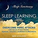 Overcome Panic Attacks, Calm Nerves and Ease Anxiety: Sleep Learning, Hypnosis, Relaxation, Meditation & Affirmations - Jupiter Productions Audiobook by  Jupiter Productions Narrated by Anna Thompson