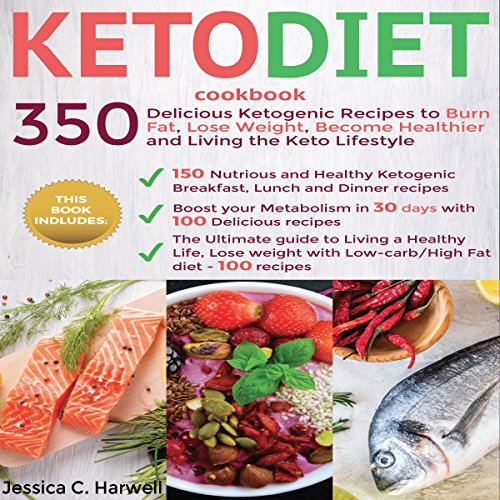 Keto Diet Cookbook: 350 Delicious Ketogenic Recipes to Burn Fat, Lose Weight, Become Healthier, and Living the Keto Lifestyle