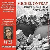 Contre-histoire de la philosophie 22.1: L'autre pensée 68 - Guy Debord | Michel Onfray