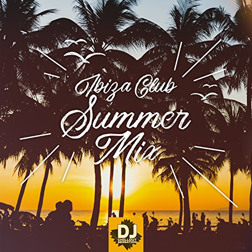 Ibiza Club Summer Mix: Best 2018 Chill Out Hits, After Midnight Party del Mar, Long Tropical Nights (Best Club Dj Mixes)