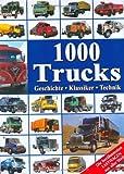 1000 Trucks: Geschichte - Klassiker - Technik