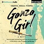 Gonzo Girl: A Novel   Cheryl Della Pietra