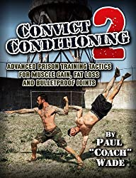 Convict Conditioning 2: Advanced Prison Training Tactics for Muscle Gain, Fat Loss and Bulletproof Joints