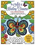 img - for The Art of Healing Trauma Coloring Book: Therapeutic Coloring Pages and Exercises for Stress, Anxiety, and PTSD book / textbook / text book