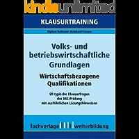 Volks- und betriebswirtschaftliche Grundlagen: Klausurtraining Wirtschaftsbezogene Qualifikationen (KLausurtraining WQ 1) (German Edition)