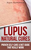 Lupus Natural Cures: Proven Self-Care Guide & Diet That Really Work (Top Rated 30-min Series) (English Edition)