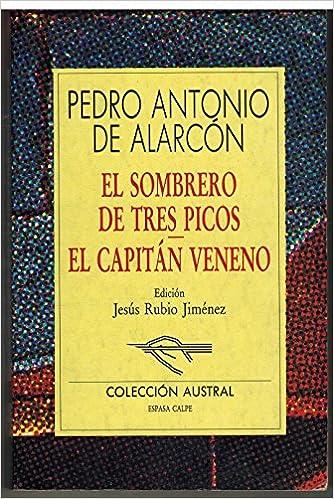 El sombrero de tres picos-el capitan veneno (Austral): Amazon.es: Alarcon, Pedro Antonio De: Libros