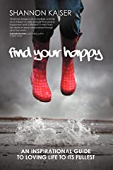 Find Your Happy: An Inspirational Guide to Loving Life to Its Fullest Paperback