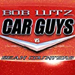 Car Guys vs. Bean Counters: The Battle for the Soul of American Business | Bob Lutz
