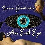 An Evil Eye: Yashim the Eunuch Series, Book 4 | Jason Goodwin