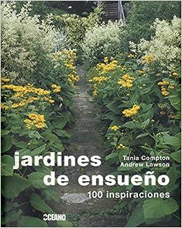 Jardines de ensueño: Los mejores jardines del mundo Ilustrados: Amazon.es: Lawson, Andrew, Compton, Tania: Libros