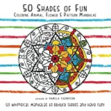50 Shades of Fun: Coloring Animal, Flower, & Pattern Mandalas