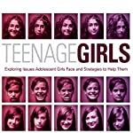 Teenage Girls: Exploring Issues Adolescent Girls Face and Strategies to Help Them | Ginny Olson
