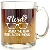 Nerd? I Prefer The Term Intellectual Badass - Glass Coffee Mug