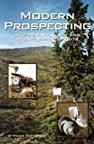 Modern Prospecting: How to Find, Claim and Sell Mineral Deposits (Prospecting and Treasure Hunting)