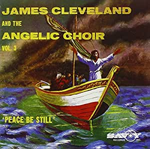 James Cleveland and the Angelic Choir, Vol. 3: Peace Be Still
