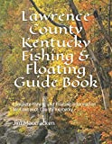 Lawrence County Kentucky Fishing & Floating Guide Book: Complete fishing and floating information for Lawrence County Kentucky (Kentucky Fishing & Floating Guide Books)