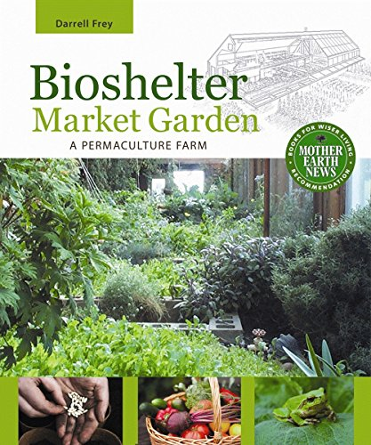 Bioshelter Market Garden: A Permaculture Farm Paperback – Illustrated,  February 1, 2011