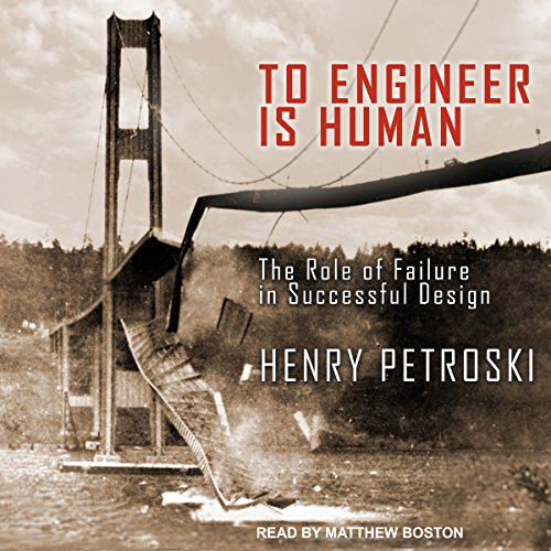 To Engineer Is Human: The Role of Failure in Successful Design by Tantor Audio