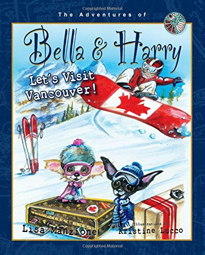 Let's Visit Vancouver!: Adventures Of Bella & Harry