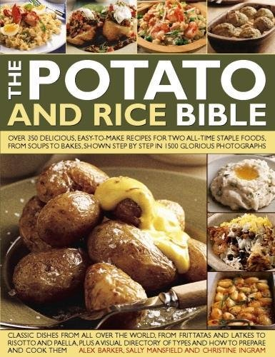 The Potato and Rice Bible: Over 350 Delicious, Easy-To-Make Recipes For Two All-Time Staple Foods, From Soups To Bakes, Shown Step By Step In 1500 Glorious Photographs by Alex Barker, Sally Mansfield, Christine Ingram