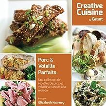 Porc & Volaille Parfaits: Une collection de recettes de porc et volaille à cuisiner à la maison.