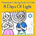 8 Days of Light - Hanukkah Coloring Book For Kids: The Miracle of the Oil Cruse - The Menorah – Driedels – Judah & The Maccabees - Chanukah Story In Pictures to Color