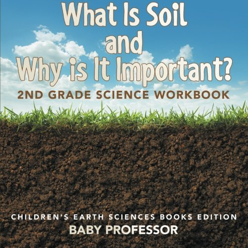 Download What Is Soil and Why is It Important?: 2nd Grade Science Workbook  Children's Earth Sciences Books Edition PDF